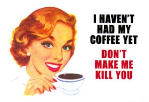 8346~Haven-t-Had-My-Coffee-Yet-Posters